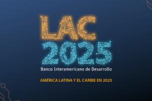 LAC 2025: ¿Cómo será América Latina y el Caribe en el 2025? | BID